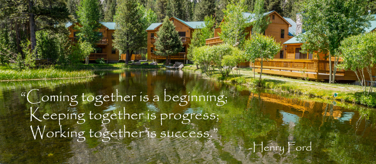 "A picture of cabins in June Lake and a quote that says, ""Coming together is a beginning, keeping together is progress; working together is success."""